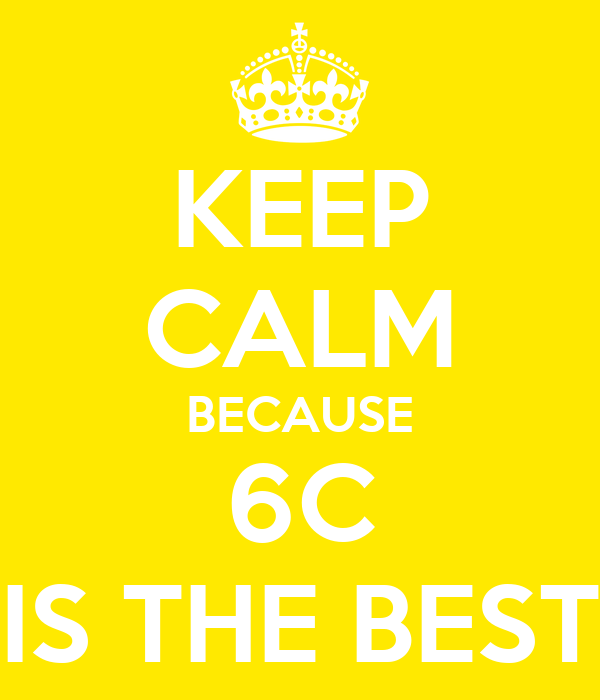 KEEP CALM BECAUSE 6C IS THE BEST