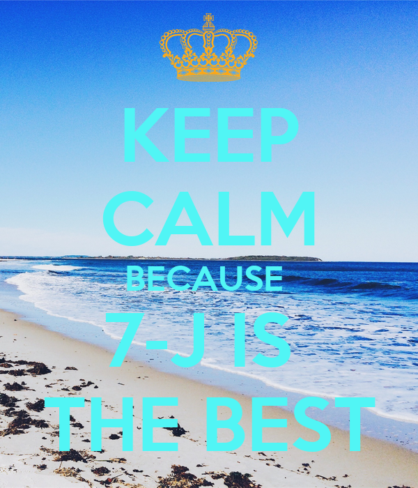 KEEP CALM BECAUSE  7-J IS  THE BEST
