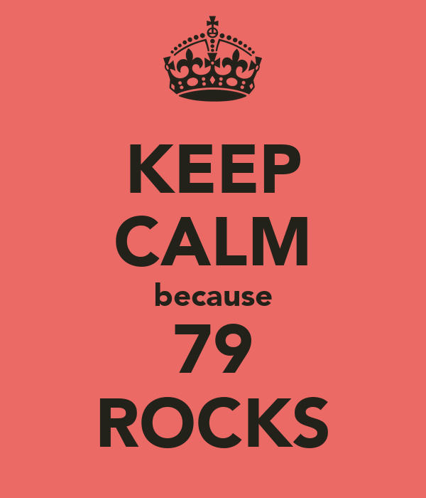 KEEP CALM because 79 ROCKS