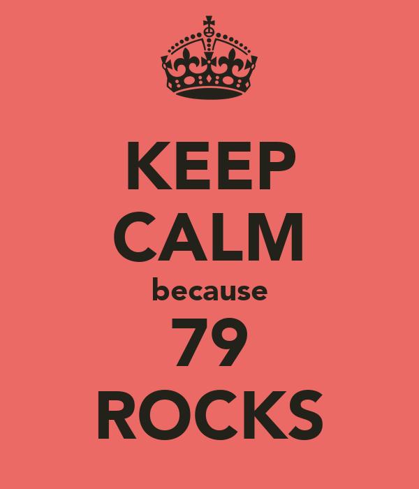 KEEP CALM because 79 ROCKS