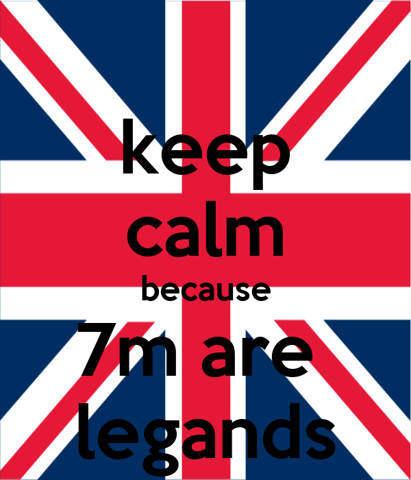 keep calm because 7m are  legands