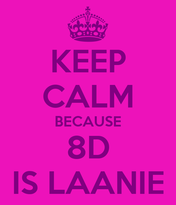 KEEP CALM BECAUSE 8D IS LAANIE