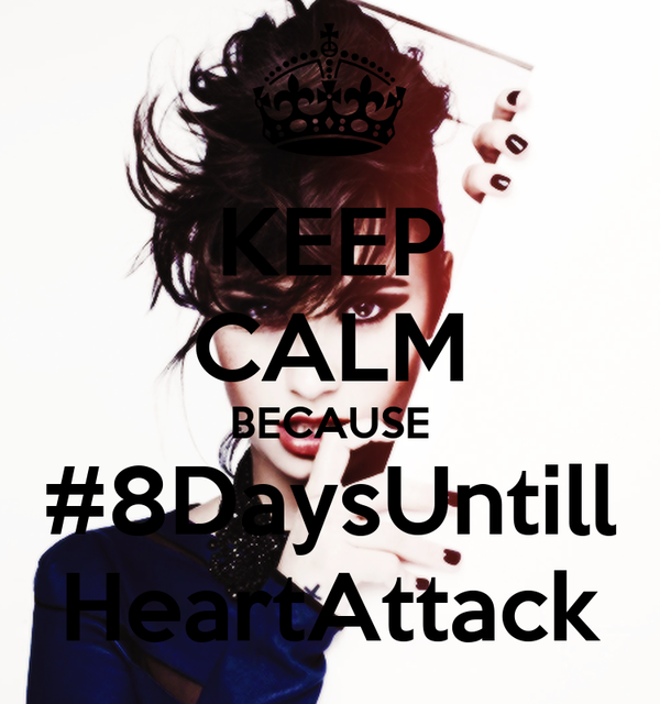 KEEP CALM BECAUSE #8DaysUntill HeartAttack