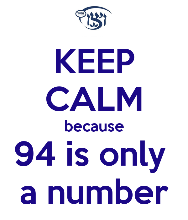 KEEP CALM because 94 is only  a number