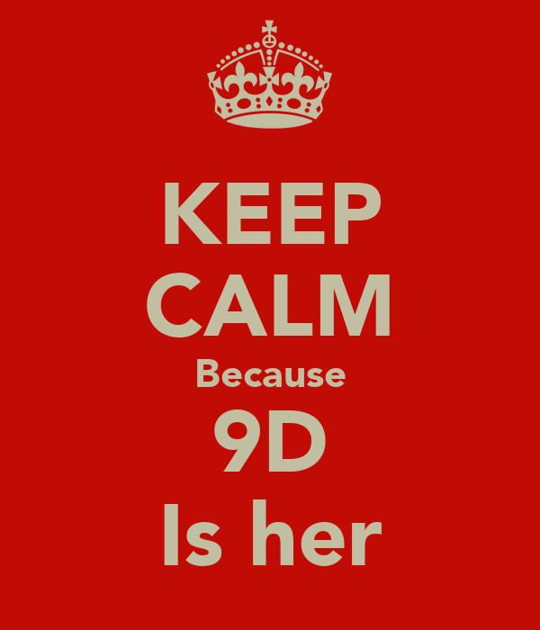 KEEP CALM Because 9D Is her