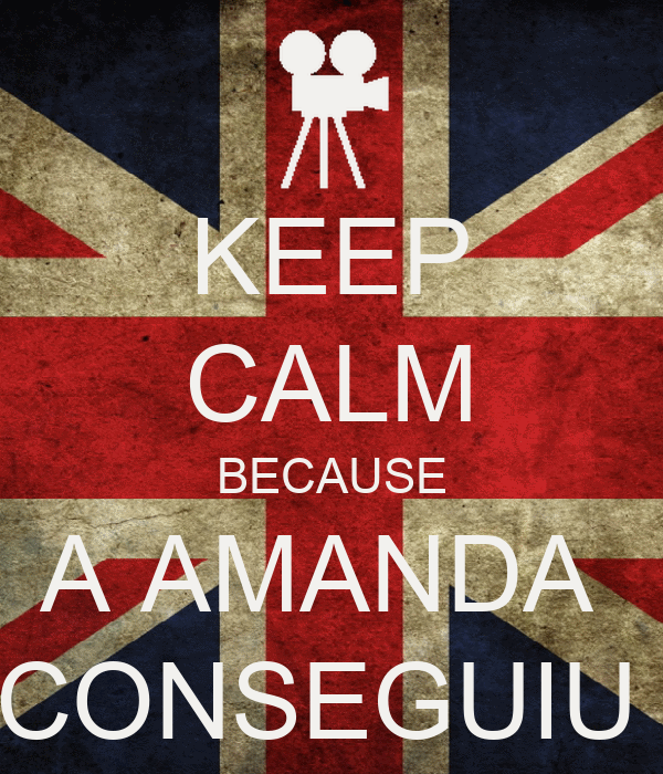 KEEP CALM BECAUSE A AMANDA  CONSEGUIU