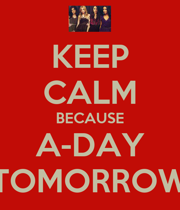 KEEP CALM BECAUSE A-DAY TOMORROW