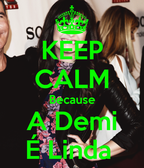 KEEP CALM Because A Demi É Linda