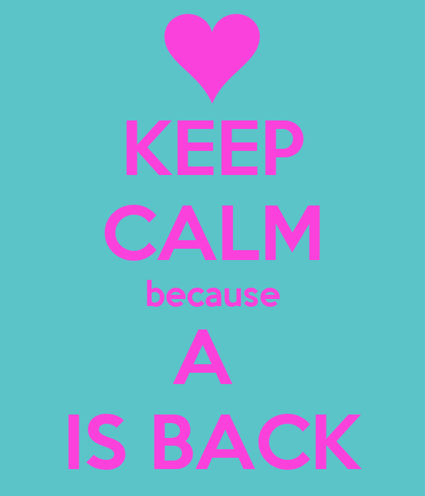 KEEP CALM because A  IS BACK