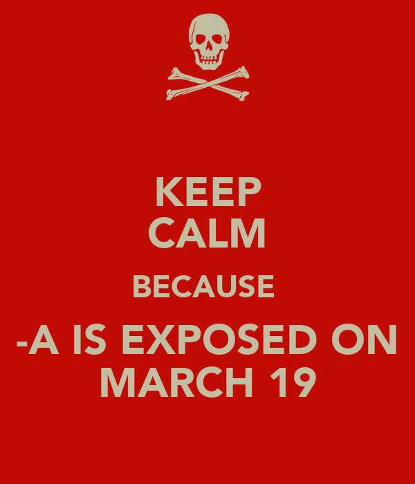 KEEP CALM BECAUSE  -A IS EXPOSED ON MARCH 19