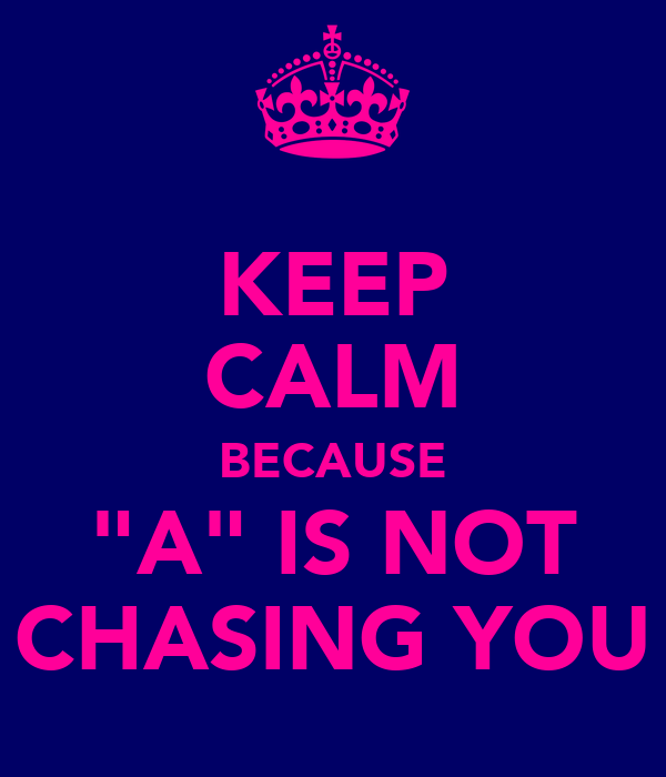 """KEEP CALM BECAUSE """"A"""" IS NOT CHASING YOU"""