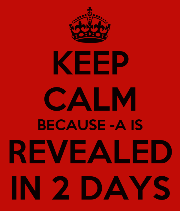 KEEP CALM BECAUSE -A IS  REVEALED  IN 2 DAYS