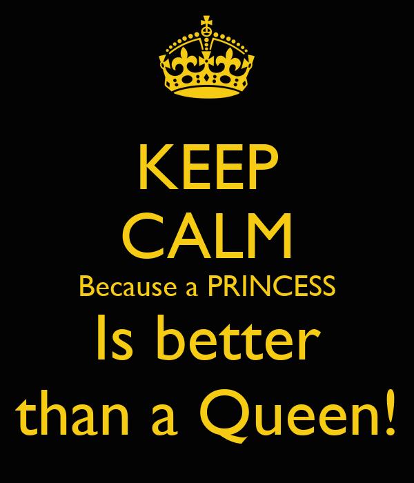 KEEP CALM Because a PRINCESS Is better than a Queen!