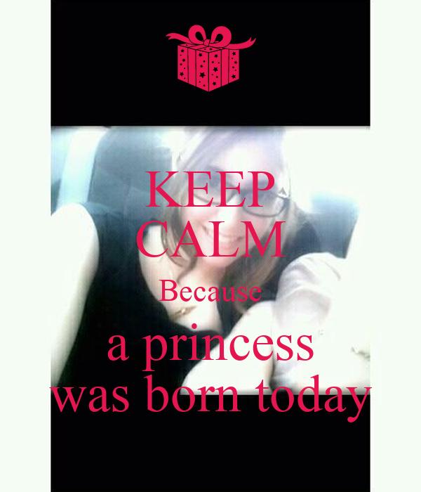 KEEP CALM Because a princess was born today
