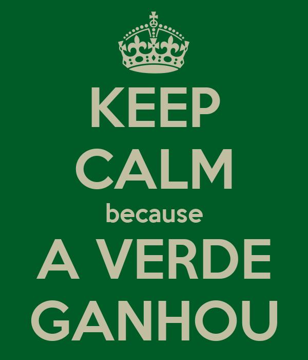 KEEP CALM because A VERDE GANHOU