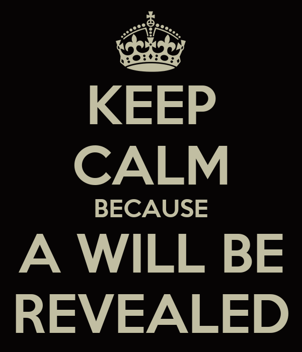 KEEP CALM BECAUSE A WILL BE REVEALED