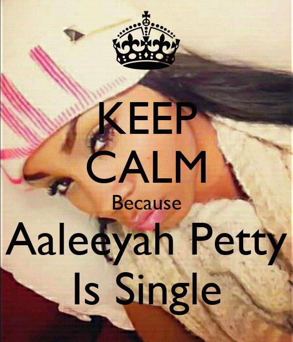 KEEP CALM Because Aaleeyah Petty Is Single