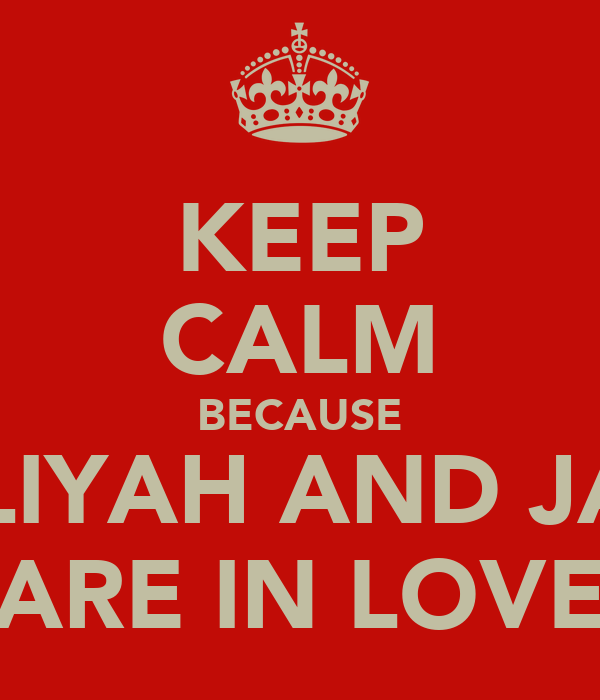 KEEP CALM BECAUSE AALIYAH AND JAKE ARE IN LOVE