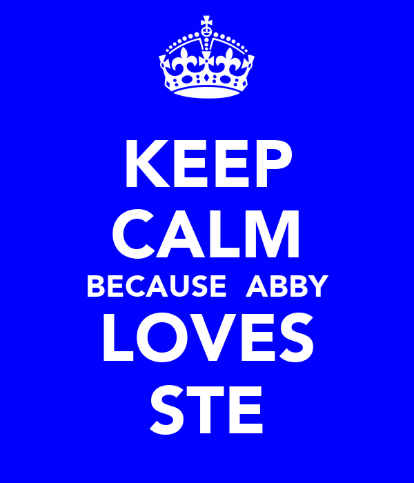 KEEP CALM BECAUSE  ABBY LOVES STE
