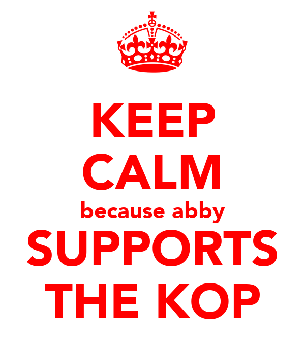 KEEP CALM because abby SUPPORTS THE KOP