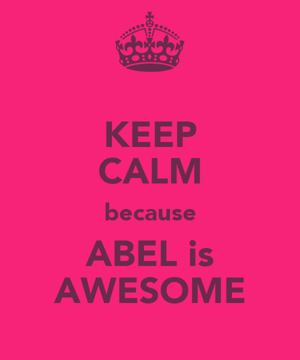 KEEP CALM because ABEL is AWESOME
