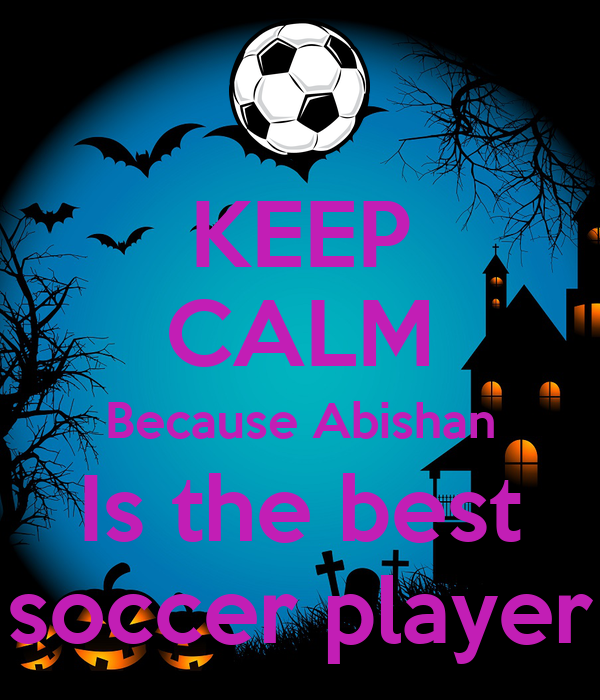 KEEP CALM Because Abishan Is the best soccer player