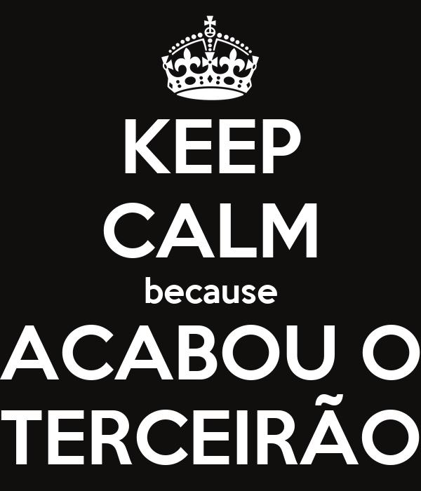 KEEP CALM because ACABOU O TERCEIRÃO