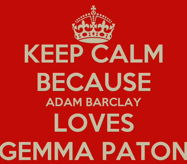 KEEP CALM BECAUSE ADAM BARCLAY LOVES GEMMA PATON