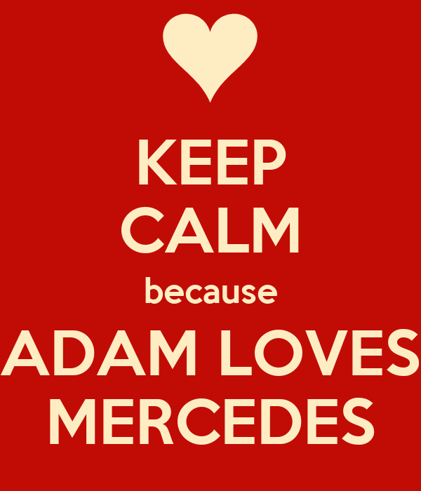 KEEP CALM because ADAM LOVES MERCEDES