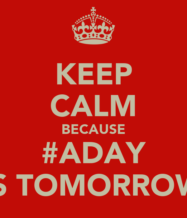 KEEP CALM BECAUSE #ADAY IS TOMORROW