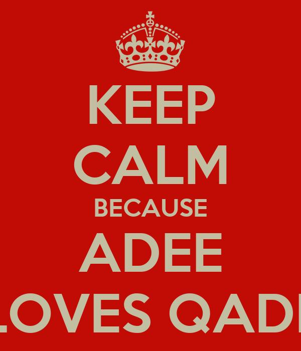 KEEP CALM BECAUSE ADEE LOVES QADI