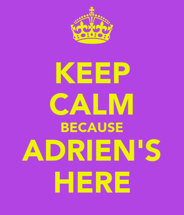 KEEP CALM BECAUSE ADRIEN'S HERE