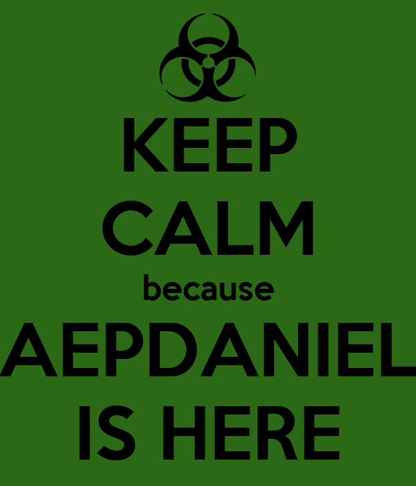 KEEP CALM because AEPDANIEL IS HERE