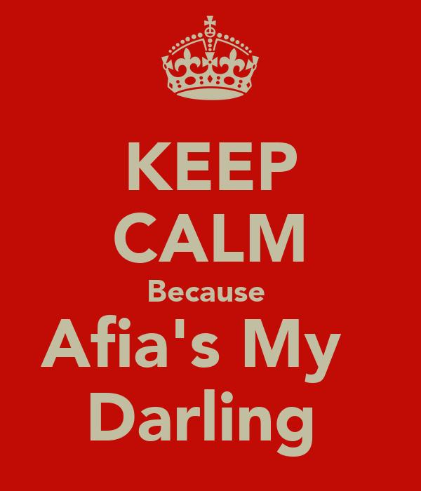 KEEP CALM Because  Afia's My   Darling