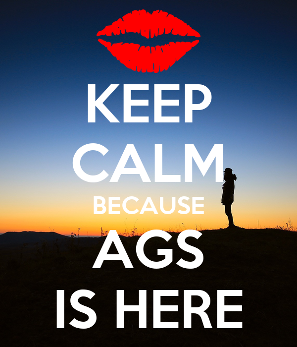 KEEP CALM BECAUSE AGS IS HERE