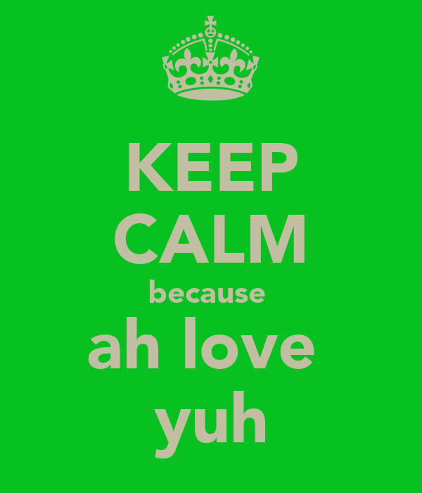 KEEP CALM because  ah love  yuh