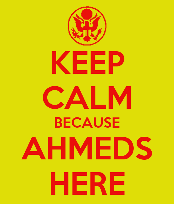 KEEP CALM BECAUSE AHMEDS HERE