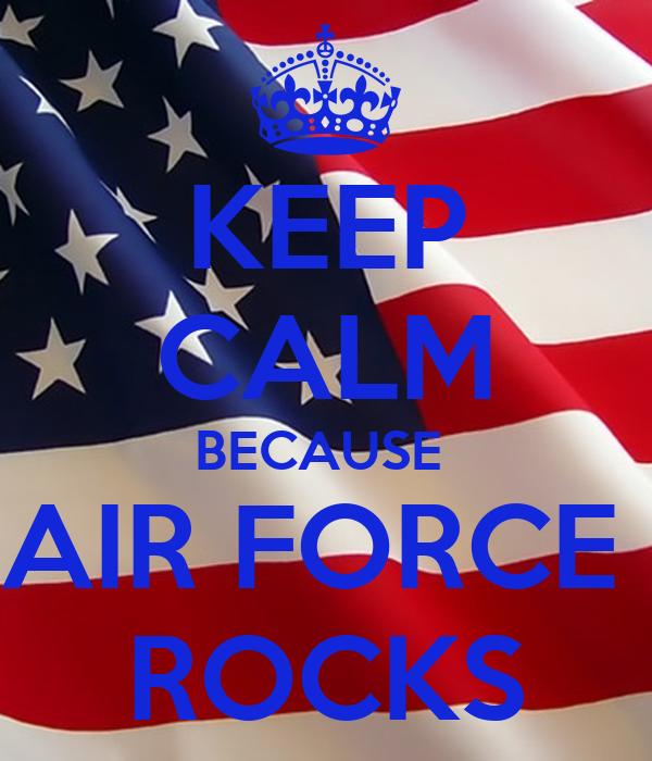 KEEP CALM BECAUSE  AIR FORCE  ROCKS