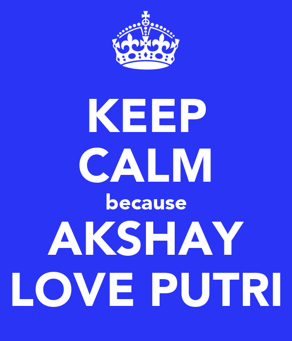KEEP CALM because AKSHAY LOVE PUTRI