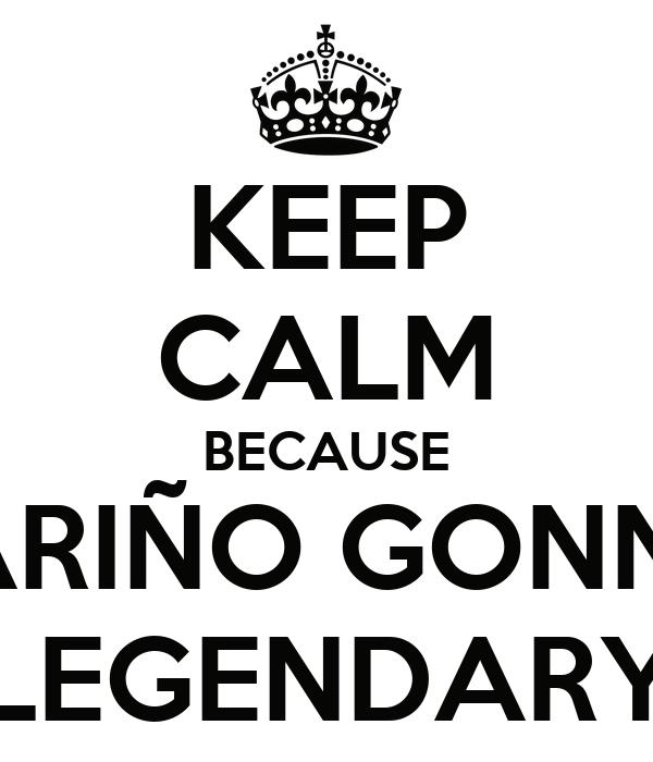 KEEP CALM BECAUSE ALBARIÑO GONNA BE LEGENDARY
