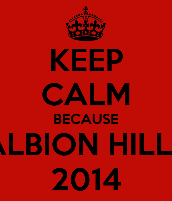 KEEP CALM BECAUSE ALBION HILLS 2014