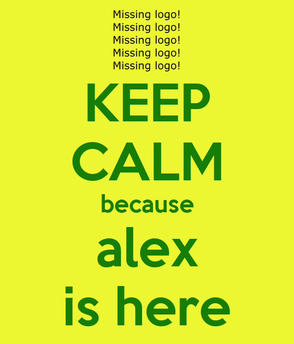 KEEP CALM because alex is here