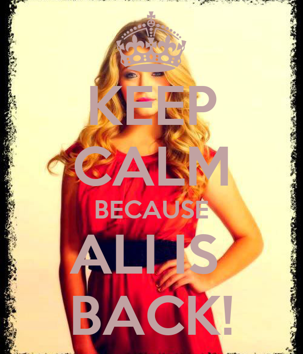 KEEP CALM BECAUSE ALI IS  BACK!