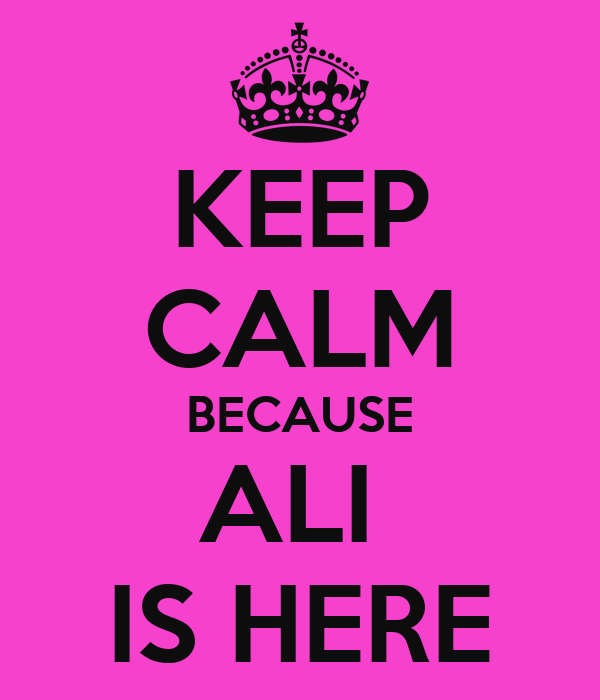 KEEP CALM BECAUSE ALI  IS HERE