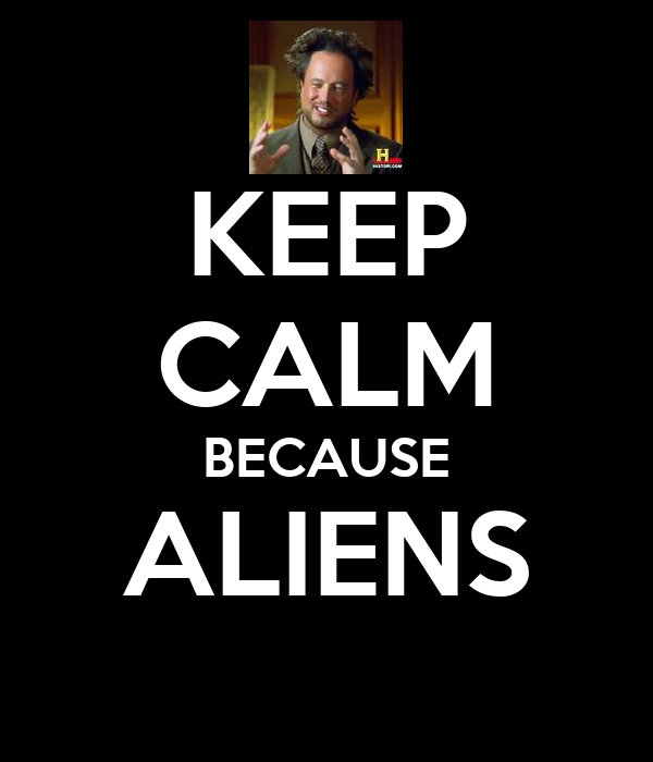KEEP CALM BECAUSE ALIENS
