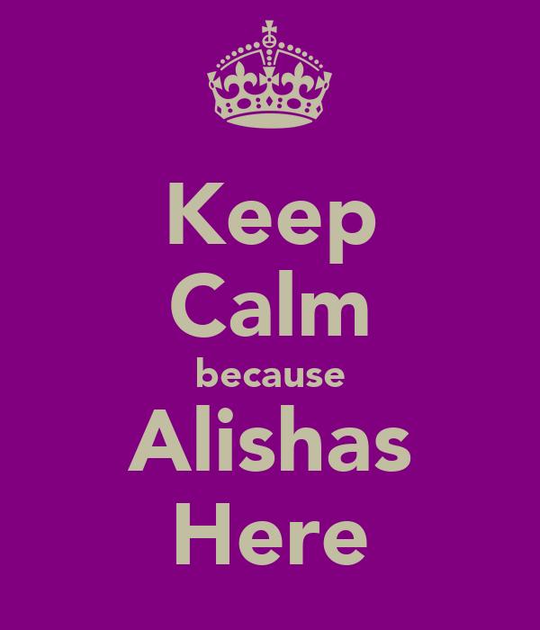 Keep Calm because Alishas Here