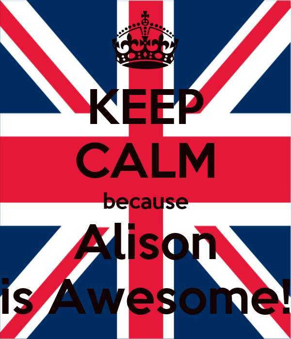 KEEP CALM because Alison is Awesome!
