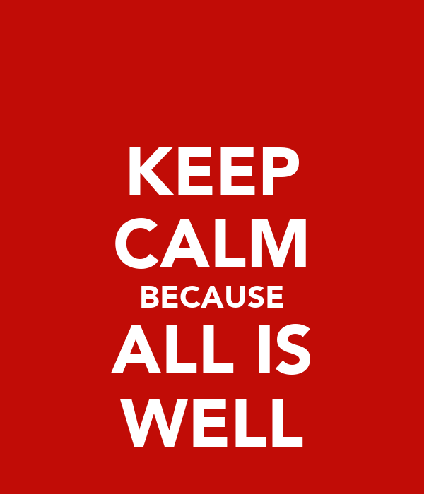 KEEP CALM BECAUSE ALL IS WELL