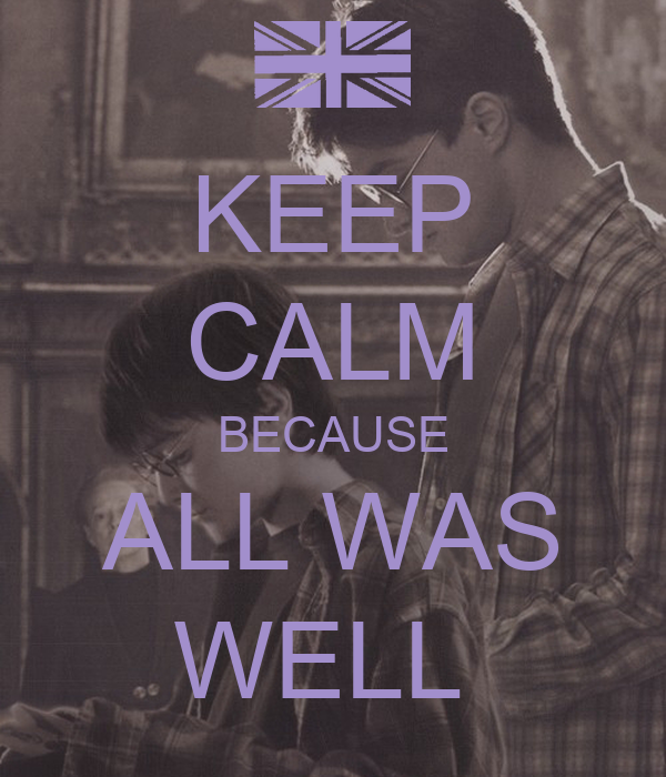 KEEP CALM BECAUSE ALL WAS WELL