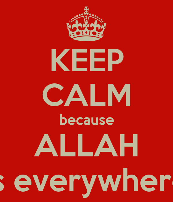 KEEP CALM because ALLAH is everywhere
